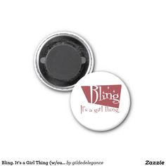 Bling. It's a Girl Thing (w/out Web site address) 2 Inch Round Magnet