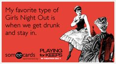 Free and Funny Playing For Keeps Ecard: My favorite type of Girls Night Out is when we get drunk and stay in. Create and send your own custom Playing For Keeps ecard. Playing For Keeps, In Vino Veritas, My Tumblr, Look At You, Girls Night Out, Girls Weekend, E Cards, Story Of My Life, Someecards
