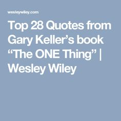 """Top 28 Quotes from Gary Keller's book """"The ONE Thing"""" 