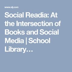 Social Readia: At the Intersection of Books and Social Media | School Library…