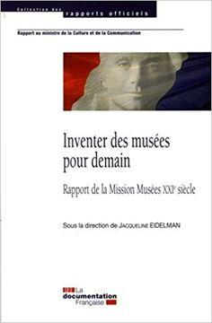 Inventer des musées pour demain : Rapport de la Mission Musées XXIe siècle - Collectif, Jacqueline Eidelman, Françoise Nyssen