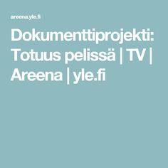 Dokumenttiprojekti: Totuus pelissä   TV   Areena   yle.fi