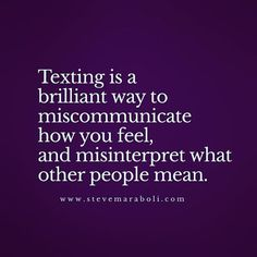 Texting is a brilliant way to miscommunicate how you feel, and misinterpret what…