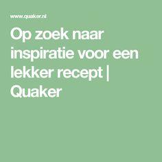 Op zoek naar inspiratie voor een lekker recept | Quaker