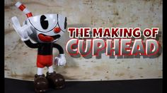THE MAKING OF CUPHEAD