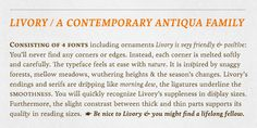 livory: serif, four fonts including small caps, 25 ornaments & 50 ligatures in each style. influenced by the French Renaissance Antiquas from the 16th century. organic look with a warm touch and was especially developed for long texts. melted corners and individual serifs.