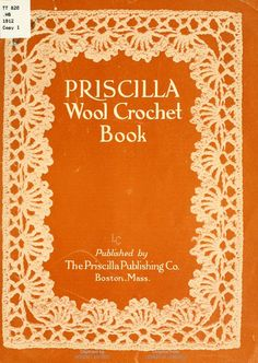Priscilla wool crochet book: . Hettich, Lola Burks, 1912. free downloadable digitized book.