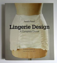Lingerie Design: A Complete Course & Vintage Details: A Fashion Sourcebook Lingerie Design, Lingerie Patterns, Sewing Lingerie, Designer Lingerie, Clothing Patterns, Sewing Patterns, Lingerie Couture, Course Vintage, Young Designers