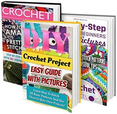 Crochet Projects BOX SET 3 IN 1: Step-by-Step Guide For Beginners With Pictures + More Than 50 Amazing Stitch Patterns: (Crochet patterns, Crochet books, ... to Corner, Patterns, Stitches Book 7),