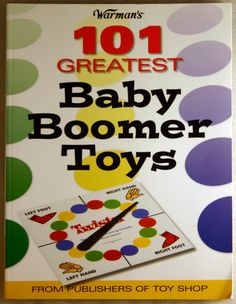 101 Greatest BABY BOOMER Toys Best toys of the 1950s, '60s and '70s Reference Price Guide
