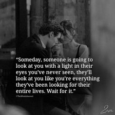 Someday, Someone Is Going To Look At you