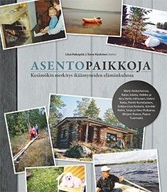 Asentopaikkoja : kesämökin merkitys ikääntyneiden elämänkulussa / Liisa Hakanpää ja Simo Koskinen. Lapin yliopiston Ikääntyvien yliopiston tutkimusryhmän kirjoittaman Asentopaikkoja-kirjan teemana ovat ikääntyneiden ihmisten kokemukset mökkielämästä elämänkulkunsa aikana.