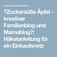 ♥Zuckersüße Äpfel - kreativer Familienblog und Mamablog♥: Häkelanleitung für ein Einkaufsnetz