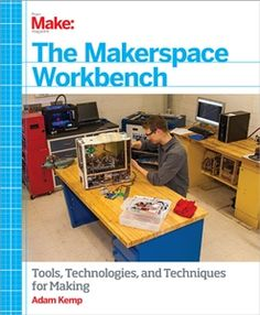 Learn how to set up your own Makerspace in your home, workplace, or school with this terrific guide for parents, new makers, and educators.