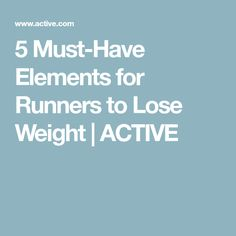 5 Must-Have Elements for Runners to Lose Weight | ACTIVE