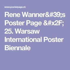 Rene Wanner's Poster Page / 25. Warsaw International Poster Biennale