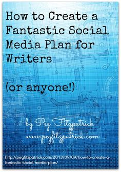How to Create a Fantastic Social Media Plan for Writers (or anyone!) http://pegfitzpatrick.com/2013/09/09/how-to-create-a-fantastic-social-media-plan/
