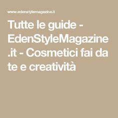 Tutte le guide - EdenStyleMagazine.it - Cosmetici fai da te e creatività