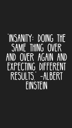 """""""Insanity: Doing the same thing over and over again and expecting different results."""" -Albert Einstein #quotes #motivation #inspiration #motivationapp Wise Quotes, Quotable Quotes, Book Quotes, Great Quotes, Quotes To Live By, Motivational Quotes, Inspirational Quotes, Insanity Quotes, Messages"""
