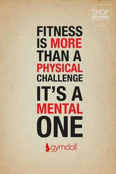 Fitness is more than a physical challenge,  it's a mental one.