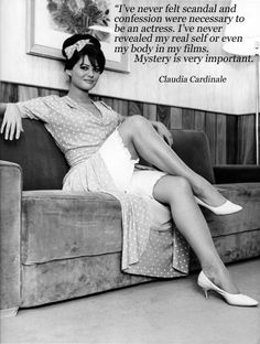 """I've never felt scandal and confession were necessary to be an actress. I've never revealed my real self or even my body in my films. Mystery is very important"" Claudia Cardinale"