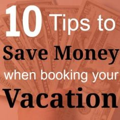 10 Tips To Save Money When Booking Your Vacation