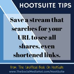 HOOTSUITE TIP: Save a stream that searches for your URL to see all shares, even shortened links. | #HootSuite #SocialMedia #HootSuiteBook #HootSuiteTips | http://www.TheSocialMediaHat.com/HootSuite