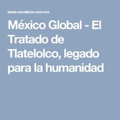 México Global - El Tratado de Tlatelolco, legado para la humanidad