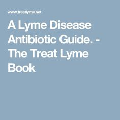 A Lyme Disease Antibiotic Guide. - The Treat Lyme Book