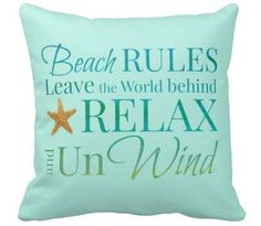 Beach Rules... Relax, Unwind... http://beachblissliving.com/beach-rules-signs-pillows-prints/
