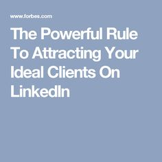 The Powerful Rule To Attracting Your Ideal Clients On LinkedIn