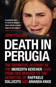 Death in Perugia: The Definitive Account of the Meredith Kercher case from her murder to the acquittal of Raffaele Sollecito and Amanda Knox - John Follan