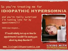 So you're treating me for Idiopathic Hypersomnia and you're really surprised I'm running late for my appointment?!?