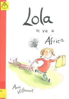 LOLA SE VA A ÁFRICA / Anne Villeneuve. Cansada de sus terribles hermanos trillizos, Lola decide escaparse a África. Lleva consigo lo imprescindible: su gato de juguete, su juego de té y su mejor dibujo. Acompañada del chófer de su madre atraviesa un arenal-desierto y navega por aguas llenas de pirañas en una barca a pedales hasta llegar a África... Búscalo en http://absys.asturias.es/cgi-abnet_Bast/abnetop?ACC=DOSEARCH&xsqf01=lola+africa+villeneuve #soyunaniña #hermanos #niñasviajeras