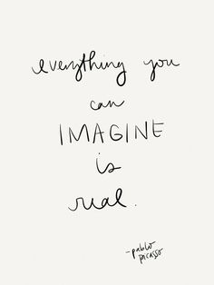 Everything you can imagine is real. -Pablo Picasso Quote #quote #quotes #quoteoftheday / Insight <3