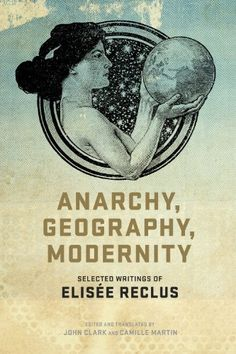 Anarchy, Geography, Modernity: Selected Writings of Elisé...