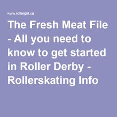 The Fresh Meat File - All you need to know to get started in Roller Derby - Rollerskating Info