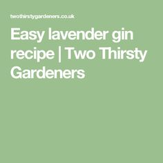 Easy lavender gin recipe | Two Thirsty Gardeners