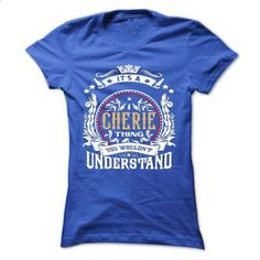 CHERIE .Its a CHERIE Thing You Wouldnt Understand - T S - #university tee #sweater style. ORDER HERE => https://www.sunfrog.com/Names/CHERIE-Its-a-CHERIE-Thing-You-Wouldnt-Understand--T-Shirt-Hoodie-Hoodies-YearName-Birthday-54203435-Ladies.html?68278