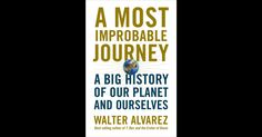 A Most Improbable Journey: A Big History of Our Planet and Ourselves by Walter Alvarez on iBooks