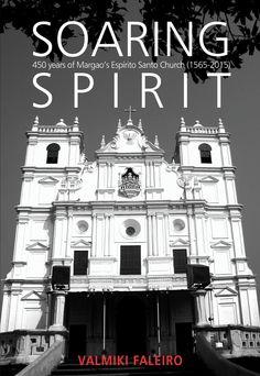 Soaring Spirit: 450 years of Margao s Espírito Santo Church (Valmiki Faleiro) Goa, Books Online, Floor Plans, Movie Posters, Prints, Spiritism, Film Poster, Billboard, Orphan