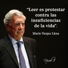 """""""Leer es protestar contra las insuficiencias de la vida"""". Mario Vargas Llosa."""