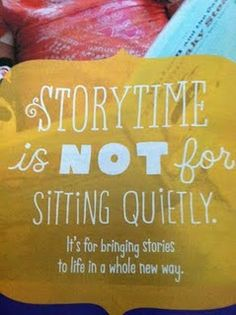 Story time is NOT for sitting quietly. It's for bringing stories to life in a whole new way. -- I really want to make this a focus of our story time revamping. Library Quotes, Library Lessons, Book Quotes, Library Ideas, Library Work, Reading Quotes, Preschool Library, Library Activities, Reading Resources
