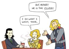 If Frigga wants to meet her little Loki for tea, Thor  needs to back off. Loki learned that attitude from somewhere.