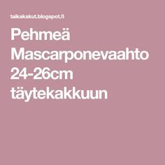 Pehmeä Mascarponevaahto 24-26cm täytekakkuun