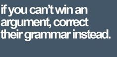 The Grammar Police:  To Serve and Correct!