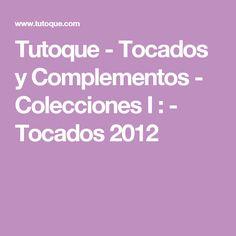 Tutoque - Tocados y Complementos - Colecciones I : - Tocados 2012