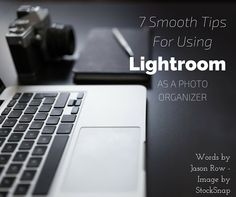 7 Smooth Tips For Using Lightroom As A Photo Organizer