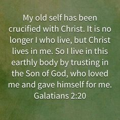 Galatians My old self has been crucified with Christ. It is no longer I who live, but Christ lives in me. So I live in this earthly body by trusting in the Son of God, who loved me and gave himself for me. Prayer Quotes, Bible Verses Quotes, Bible Scriptures, Faith Quotes, Biblical Verses, Biblical Inspiration, Inspirational Prayers, Bible Encouragement, Bible Knowledge