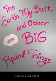 4th most challenged book of 2006: The Earth, My Butt, and Other Big Round Things by Carolyn Mackler. Reasons: anti-family, offensive language, sexually explicit, and unsuited to age group. 8th most challenged in 2009.
